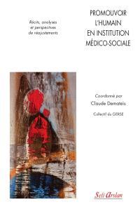 Promouvoir l'humain en institution médico-sociale : récits, analyses et perspectives de réajustements