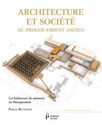 Architecture et société au Proche-Orient ancien : les bâtisseurs de mémoire en Mésopotamie : 7000-3000 avant J.-C.