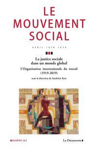 Mouvement social (Le). n° 263, La justice sociale dans un monde global : l'Organisation internationale du travail (1919-2019)