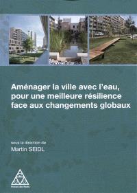 Aménager la ville avec l'eau, pour une meilleure résilience face aux changements globaux