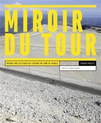 Miroir du Tour : voyage sur les étapes de légende du Tour de France