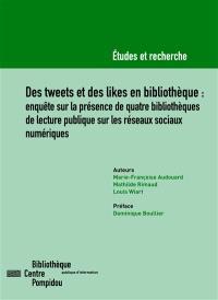 Des tweets et des likes en bibliothèque : enquête sur la présence de quatre bibliothèques de lecture publique sur les réseaux sociaux numériques