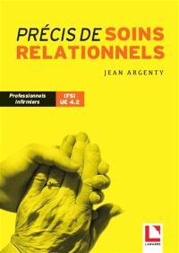 Précis de soins relationnels : professionnels infirmiers, IFSI UE 4.2