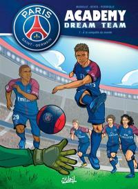 Paris Saint-Germain Academy : dream team. Volume 1, A la conquête du monde !