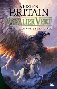 Cavalier vert. Volume 6, La flamme et la glace