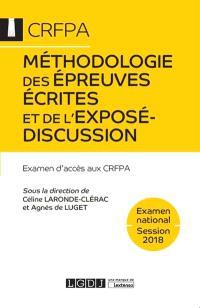 Méthodologie des épreuves écrites et de l'exposé-discussion : examen d'accès aux CRFPA : examen national, session 2018