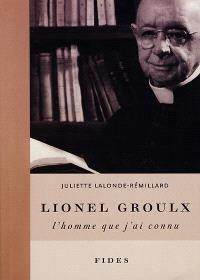 Lionel Groulx, l'homme que j'ai connu
