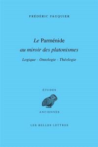 Le Parménide au miroir des platonismes : logique, ontologie, théologie