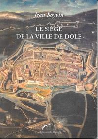 Le siège de la ville de Dole, capitale de la Franche-Comté, et son heureuse délivrance : édition de 1637