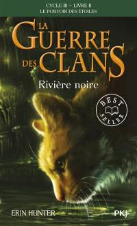 La guerre des clans : cycle 3, le pouvoir des étoiles. Volume 2, Rivière noire