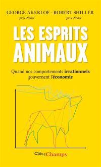 Les esprits animaux : comment nos comportements irrationnels gouvernent l'économie