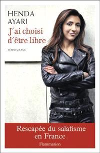 J'ai choisi d'être libre : rescapée du salafisme en France : témoignage