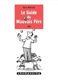 Le guide du mauvais père. Volume 4