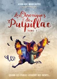 Les chroniques de Pulpillac. Volume 1, Quand les poules avaient des dents...