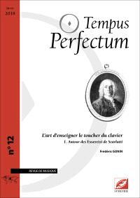 Tempus perfectum : revue de musique. n° 12, L'art d'enseigner le toucher du clavier (1) : autour des Essercizi de Scarlatti