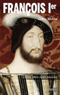 François Ier : un roi entre deux mondes