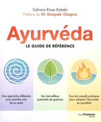 Ayurvéda, le guide de référence