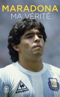 Maradona : ma vérité : biographie