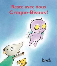 Reste avec nous Croque-Bisous !