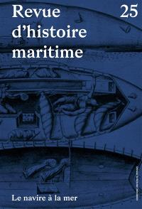 Revue d'histoire maritime. n° 25, Le navire à la mer