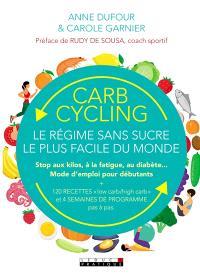 Carb cycling : le régime sans sucre le plus facile du monde : stop aux kilos, à la fatigue, au diabète... Mode d'emploi pour débutants