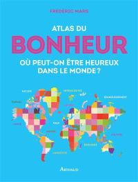 Atlas du bonheur : où peut-on être heureux dans le monde ?