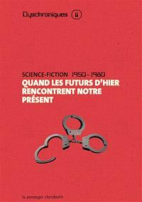Quand les futurs d'hier rencontrent notre présent. Volume 2, Science-fiction, 1950-1980