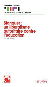 Blanquer : un libéralisme autoritaire contre l'éducation