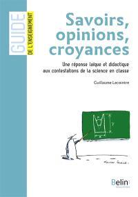 Savoirs, opinions, croyances : une réponse laïque et didactique aux contestations de la science en classe