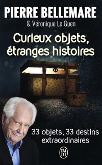 Curieux objets, étranges histoires : 33 objets, 33 destins extraordinaires