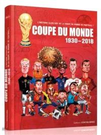 Coupe du monde : 1930-2018 : l'histoire illustrée de la coupe du monde de football !