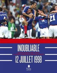 Inoubliable 12 juillet 1998 : revivez comme si vous y étiez la grande aventure de l'équipe de France