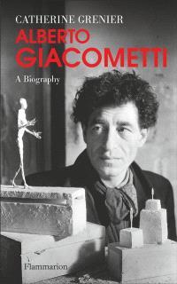 Alberto Giacometti : a biography