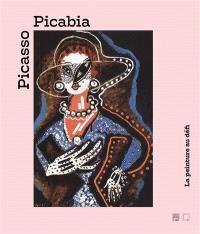 Picasso, Picabia : la peinture au défi : exposition, Aix-en-Provence, Musée Granet, du 9 juin au 23 septembre 2018