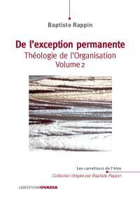 Théologie de l'organisation. Volume 2, De l'exception permanente