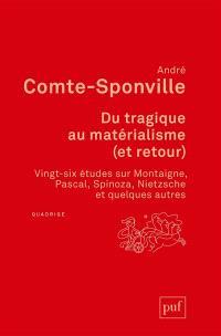 Du tragique au matérialisme (et retour) : vingt-six études sur Montaigne, Pascal, Spinoza, Nietzsche et quelques autres