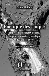 Poétique des coupes : impressions de Rémy Pénard, un peintre-ouvrier symbolique des années 1970