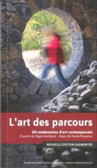 L'art des parcours : 20 randonnées d'art contemporain : à partir de Dignes-les-Bains, Alpes-de-Haute-Provence