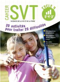 Cahier SVT sciences de la vie et de la Terre 5e, 4e, 3e, cycle 4 : 20 activités pour traiter 20 difficultés