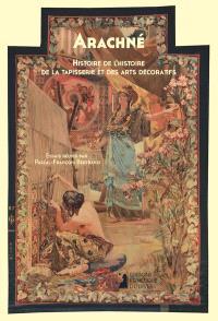 Arachné : histoire de l'histoire de la tapisserie et des arts décoratifs