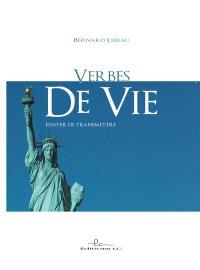 Verbes De Vie Essayer De Transmettre Bernard Lebeau Librairie Mollat Bordeaux