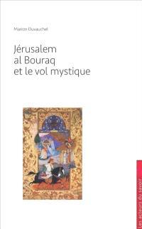 Jérusalem, la Bouraq et le vol mystique : pourquoi l'islam revendique-t-il Jérusalem ?