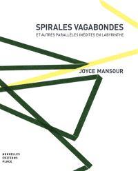 Spirales vagabondes : et autres parallèles inédites en labyrinthe