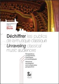 Déchiffrer les publics de la musique classique : perspectives comparatives, historiques et sociologiques = Unraveling classical music audiences : historical, sociological and comparative perspectives
