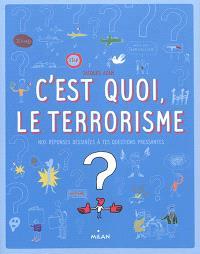 C'est quoi, le terrorisme ? : nos réponses dessinées à tes questions pressantes