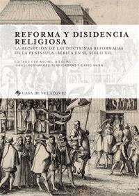 Reforma y disidencia religiosa : la recepcion de las doctrinas reformadas en la peninsula Ibérica en el siglo XVI