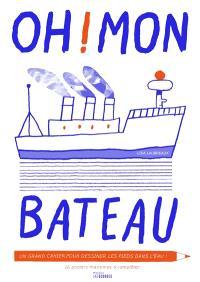 Oh ! mon bateau : 16 posters marins à compléter les pieds dans l'eau