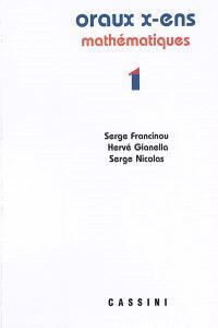Oraux de l'Ecole polytechnique et des écoles normales supérieures : mathématiques. Volume 1