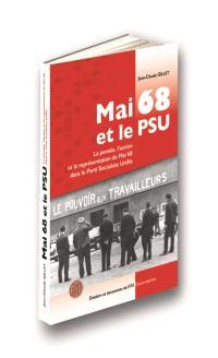 Mai 68 et le PSU : la pensée, l'action et la représentation de mai 68 dans le Parti socialiste unifié