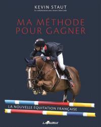Ma méthode pour gagner : la nouvelle équitation française